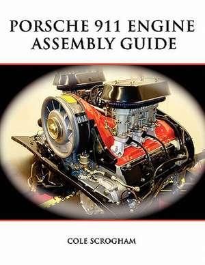 Porsche 911 Engine Assembly Guide de Cole Scrogham