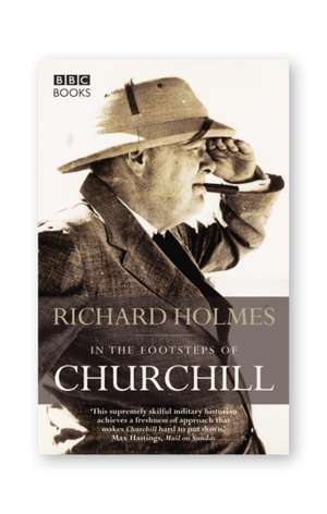Holmes, R: In the Footsteps of Churchill imagine