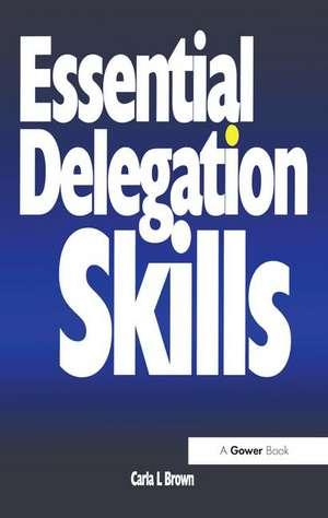 Essential Delegation Skills de Carla L. Brown