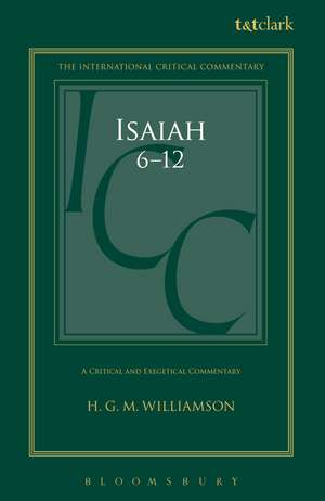 Isaiah 6-12: A Critical and Exegetical Commentary de Professor H.G.M. Williamson