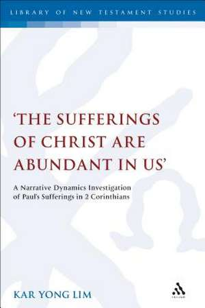 The Sufferings of Christ Are Abundant In Us': A Narrative Dynamics Investigation of Paul's Sufferings in 2 Corinthians de Dr. Kar Yong Lim