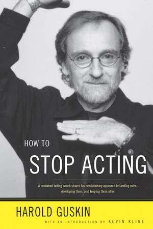 How to Stop Acting de Harold Guskin