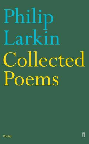 Collected Poems de Philip Larkin