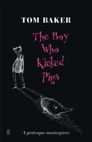 The Boy Who Kicked Pigs de Tom Baker