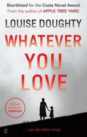Whatever You Love de Louise Doughty