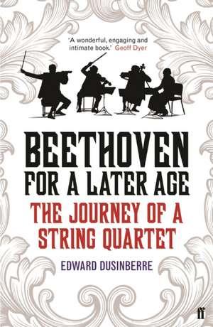 Beethoven for a Later Age de Edward Dusinberre