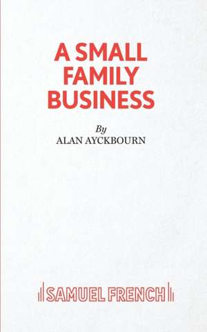 A Small Family Business - A Play de Alan Ayckbourn