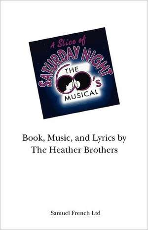 A Slice of Saturday Night:  A Musical de The Heather Brothers