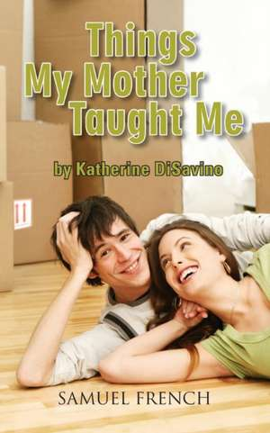 Things My Mother Taught Me de Katherine Disavino