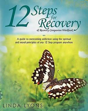 12 Steps for Recovery & Recovery Companion Workbook:  A Guide to Overcoming Addiction Using the Spiritual and Moral Principles of Any 12 Steps Program de Linda Lyons