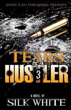 Tears of a Hustler PT 3 de Silk White
