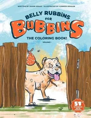 Belly Rubbins For Bubbins- The Coloring Book! de Jason D Kraus