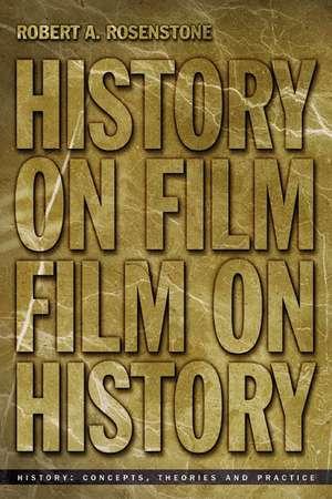 History on Film/Film on History de Robert A. Rosenstone