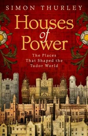 Houses of Power de Simon Thurley
