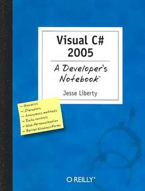 Visual C# 2005:  A Developer's Notebook de Jesse Liberty