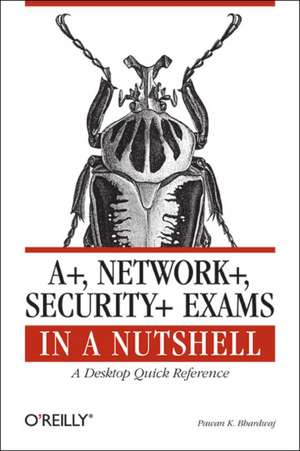 A+, Network+, Security+ Exams in a Nutshell:  Optimizing the User Experience de Pawan K Bhardwaj