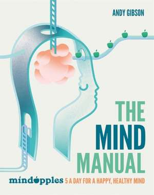 The Mind Manual: Mindapples 5 a Day for a Happy, Healthy Mind de Andrew Gibson