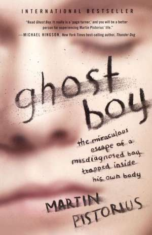 Ghost Boy:  The Miraculous Escape of a Misdiagnosed Boy Trapped Inside His Own Body de Martin Pistorius