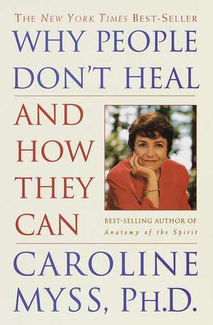 Why People Don't Heal and How They Can de Caroline Myss