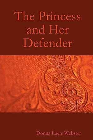 The Princess and Her Defender de Donna Luers Webster