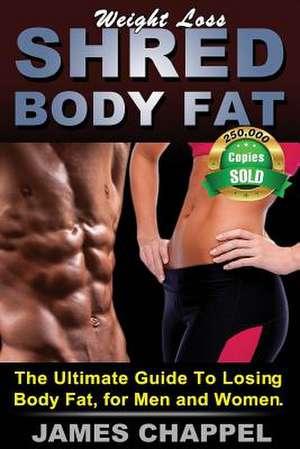 Weight Loss - Shred Body Fat de James Chappel