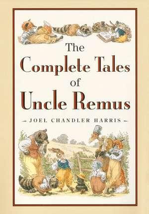 The Complete Tales of Uncle Remus de Joel Chandler Harris