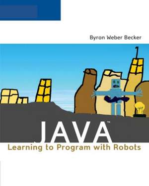 Becker, B:  JAVA: LEARNING TO PROGRAM WITHROBOTS