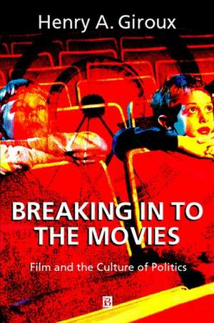 Breaking in to the Movies: Film and the Culture of Politics de Henry A. Giroux