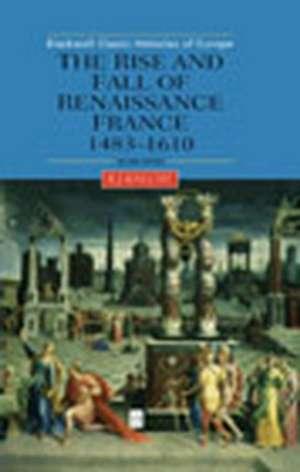 The Rise and Fall of Renaissance France: 1483–1610 de Robert J. Knecht