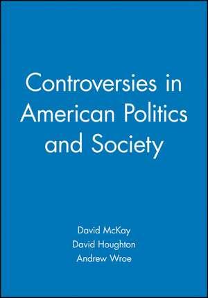 Controversies in American Politics and Society de David McKay