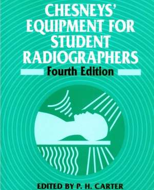 Chesneys′ Equipment for Student Radiographers de P. H. Carter