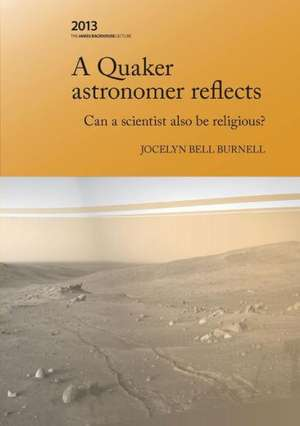 A Quaker Astronomer Reflects: Can a Scientist Also Be Religious? de Jocelyn Bell Burnell
