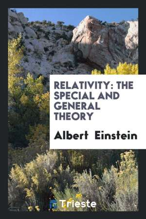 Relativity: The Special and General Theory de Albert Einstein