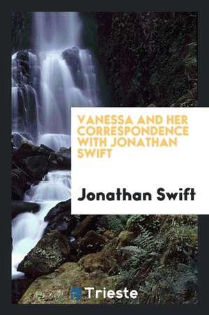 Vanessa and Her Correspondence with Jonathan Swift de Jonathan Swift