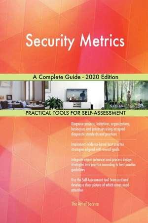 Security Metrics A Complete Guide - 2020 Edition de Gerardus Blokdyk