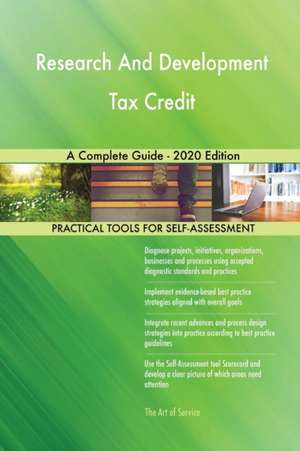 Research And Development Tax Credit A Complete Guide - 2020 Edition de Gerardus Blokdyk