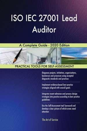 ISO IEC 27001 Lead Auditor A Complete Guide - 2020 Edition de Gerardus Blokdyk