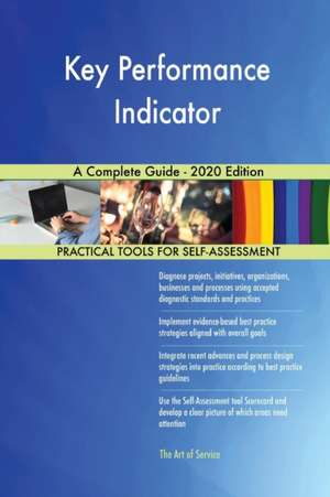 Key Performance Indicator A Complete Guide - 2020 Edition de Gerardus Blokdyk