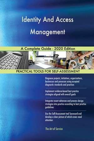 Identity And Access Management A Complete Guide - 2020 Edition de Gerardus Blokdyk