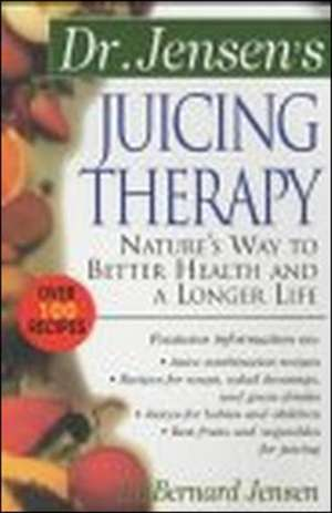 Dr. Jensen's Juicing Therapy de Bernard Jensen
