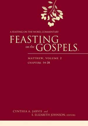Feasting on the Gospels--Matthew, Volume 2:  A Feasting on the Word Commentary de Cynthia A. Jarvis