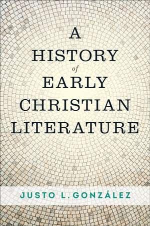 A History of Early Christian Literature de Justo L. Gonzalez