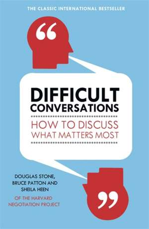 Difficult Conversations: How to Discuss What Matters Most de Bruce Patton