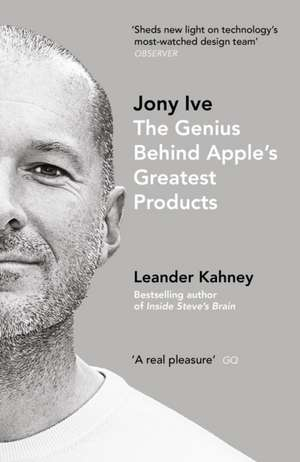 Jony Ive: The Genius Behind Apple's Greatest Products de Leander Kahney