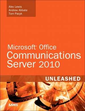 Microsoft Lync Server 2010 Unleashed de Alex Lewis