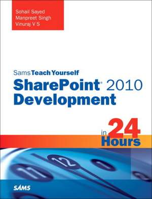 Sams Teach Yourself Sharepoint 2010 Development in 24 Hours:  Covers Facebook Places, Facebook Deals and Facebook Ads de Sohail Sayed