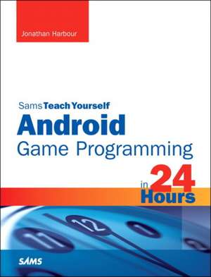 Sams Teach Yourself Android Game Programming in 24 Hours de Jonathan S. Harbour