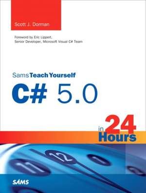 Sams Teach Yourself C# 5.0 in 24 Hours de Scott J. Dorman