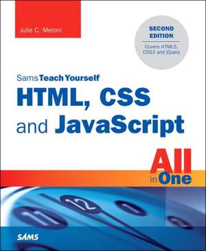 Html, CSS and JavaScript All in One, Sams Teach Yourself: Covering Html5, Css3, and Jquery de Julie C. Meloni