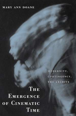 The Emergence of Cinematic Time – Modernity, Contingency, The Archive imagine
